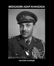 BRIDGADIER AZAM KHANZADA HIS STORY IN IMAGES